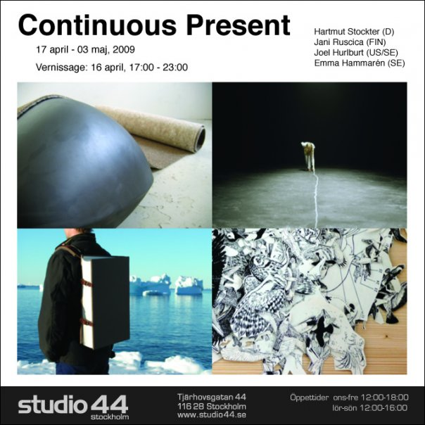 continuous present Thursday, April 16th 2009 17:00 - 23:00 h Studio 44	 Tjärhovsgatan 44 1tr Stockholm, Sweden